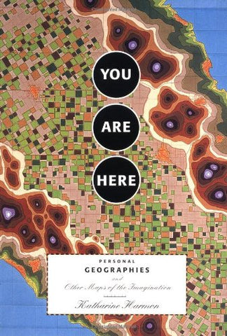 Katharine Harmon: You Are Here, Personal Geographies and Other Maps of the Imagination