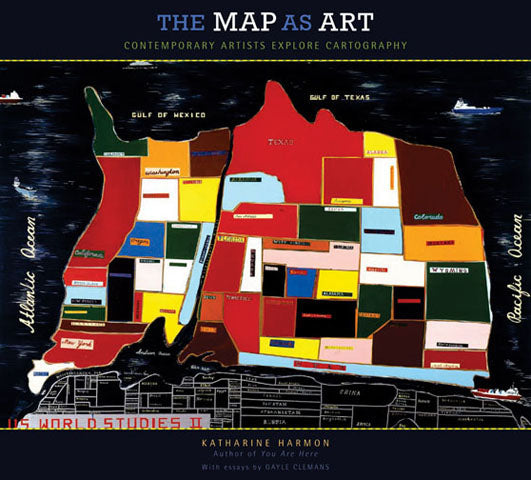 Katharine Harmon - The Map as Art: Contemporary Artists Explore Cartography