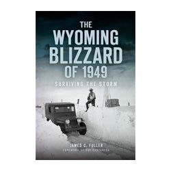 The Wyoming Blizzard of 1949: Surviving the Storm