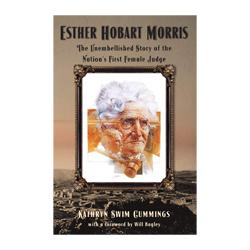 Esther Hobart Morris: The Unembellished Story of the Nation's First Female Judge Book High Plains Press