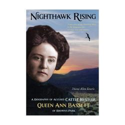 Nighthawk Rising: A Biography of Accused Cattle Rustler Queen Ann Bassett of Brown's Park Book High Plains Press