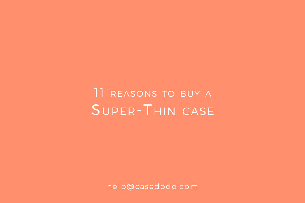 11 reasons to buy a Super-Thin case