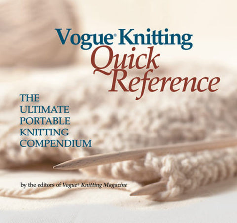 Vogue Knitting Quick Reference - The Ultimate Portable Knitting Compendium