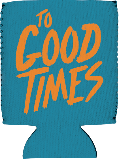 To Good Times Coozie - Teal