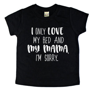 I Only Love My Bed And My Mama, I'm Sorry - short sleeve tee