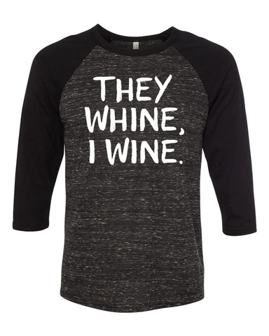 They Whine, I Wine - baseball raglan