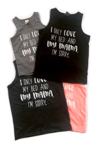 I Only Love My Bed And My Mama, I'm Sorry - tank top