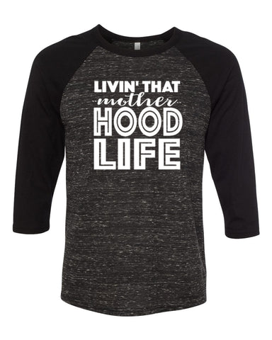 Livin' That Mother Hood Life - baseball raglan