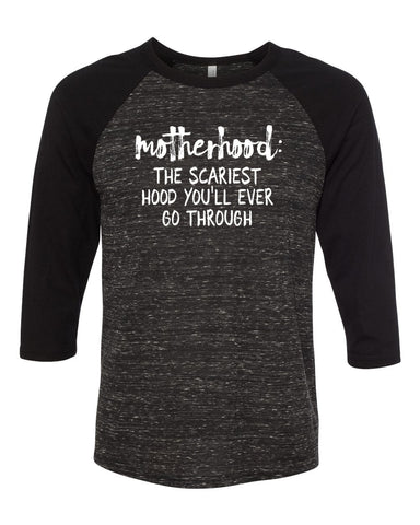 Motherhood: The Scariest Hood You'll Ever Go Through - baseball raglan