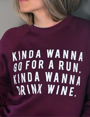 Sarah Marie Kinda Wanna Drink Wine Sweatshirt (Maroon)