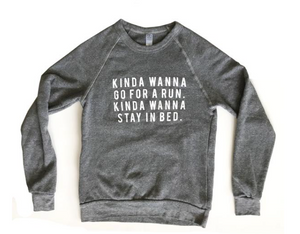 Sarah Marie Kinda Wanna Run Sweatshirt