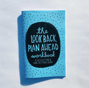 The Look Back Plan Ahead Workbook: Reflections & Goal Setting