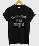 Ariana Grande is My Girlfriend shirt Ariana Grande Shirt T shirt