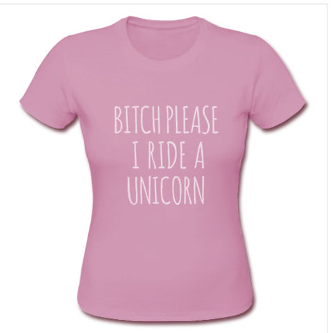 Bitch Please I Ride A Unicorn T Shirt