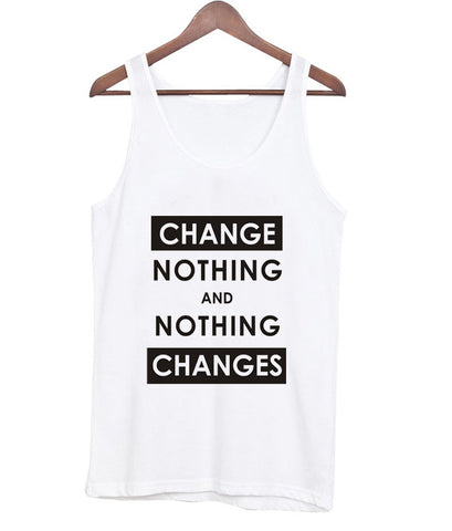 Change nothing and nothing changes tanktop