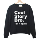 Cool Story Bro Tell it again sweatshirt