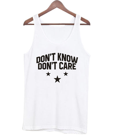 Don't Know Don't Care Tank Top