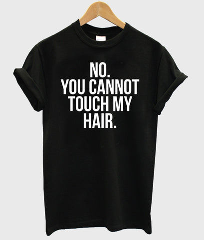 Dont touch my hair shirt T shirt