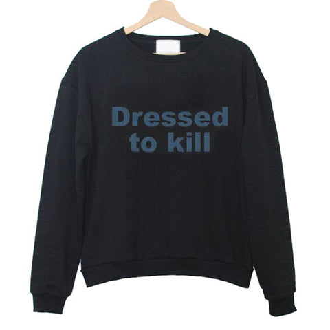 Dressed to Kill Sweatshirt