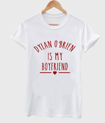 Dylan O'Brien is My Boyfriend shirt Teen Wolf Shirt T shirt