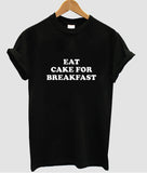Eat Cake For Breakfast tshirt