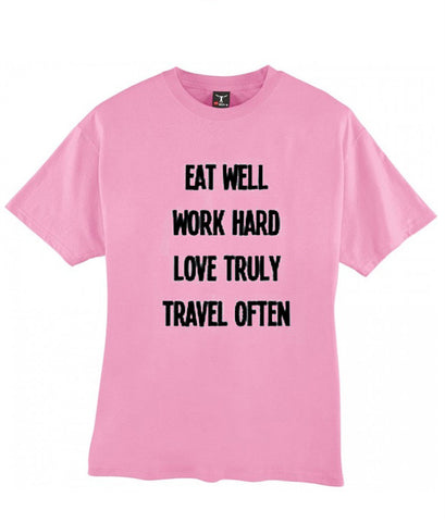 Eat well work hard love truly travel often tshirt