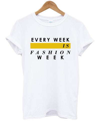 Every week is fashion week T shirt