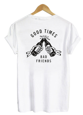 Good Times Bad Friends tshirt back