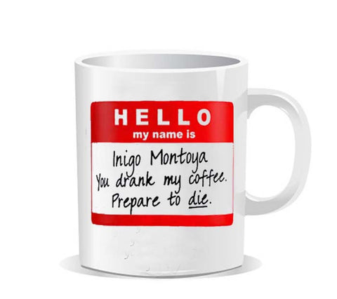 Hello My Name is Inigo Montoya You Drank My Coffee Prepare To Die Ceramic Mug