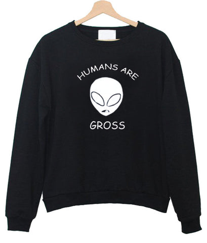 Humans Are Alien Gross sweatshirt