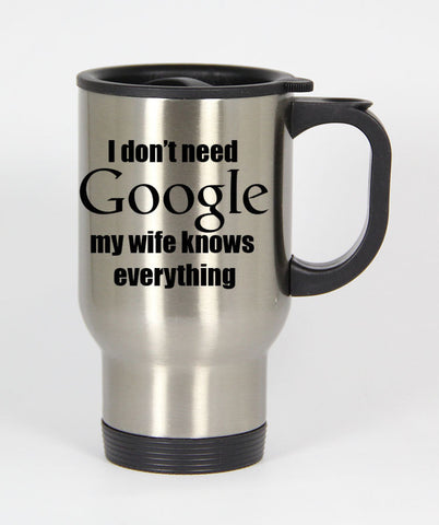 I Don't Need Google My Wife Knows Everything Travel mug