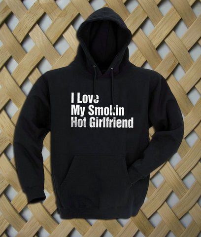 I Love My Smokin Hot Girlfriend Hoodie