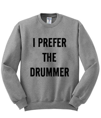 I Prefer The Drummer sweatshirt