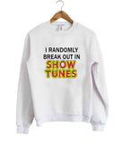 i randomly break out in show tunes sweatshirt
