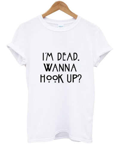 I am dead wanna hook up T shirt