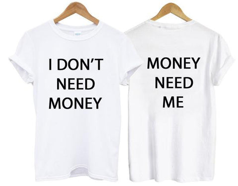 I dont Need Money T Shirt Two Side