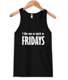 I like you as much as fridays tanktop