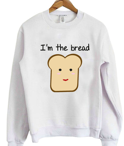 I'm the bread sweatshirt