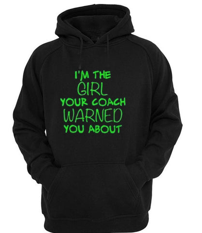 I'm the girl your coach warned you about hoodie