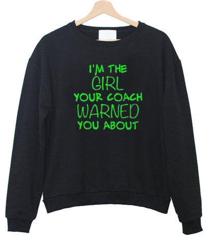 I'm the girl your coach warned you about sweatshirt