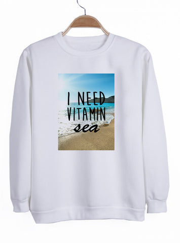 I need vitamin sea sweatshirt