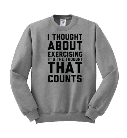 I thought about exercising  sweatshirt
