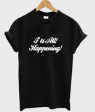 I'ts all! happening! T shirt