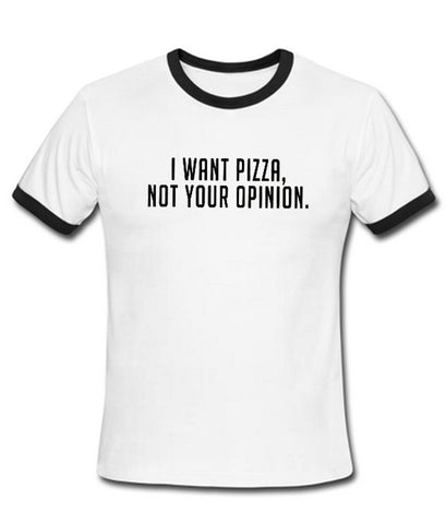 I want pizza not your opinion ring