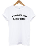 I woke up T shirt