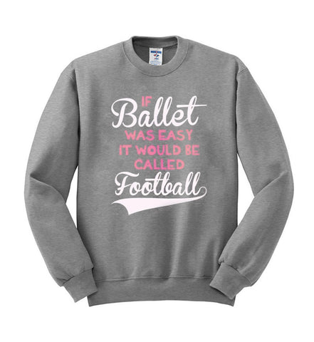 If Ballet Was Easy sweatshirt