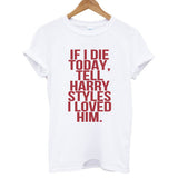 If I Die today tell harry styles i loved him tshirt