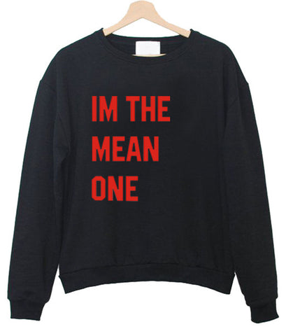 Im the mean one sweatshirt