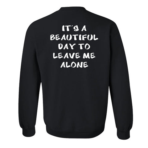 It's a beautiful day to leave me alone sweatshirt back