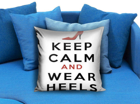 Keep Calm & Wear Heels Pillow case